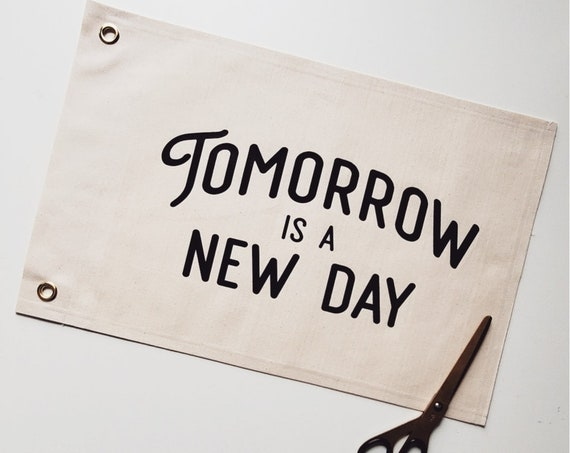 Handmade Tomorrow Is A New Day Rectangle Banner w/ Grommets - Handmade Wall Banner - Wall Hanging w/ Grommets - Handmade Custom Wall Hanging