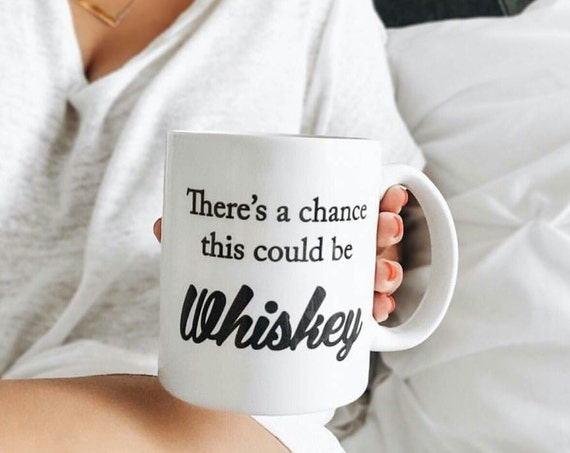 There's a Chance This Could Be... - Custom Handmade Coffee Cup - Custom Coffee Mug