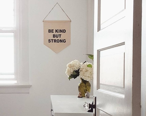 "Handmade ""Be Kind But Strong"" Wall Banner - Handmade Custom Banner - Fabric Wall Hanging"