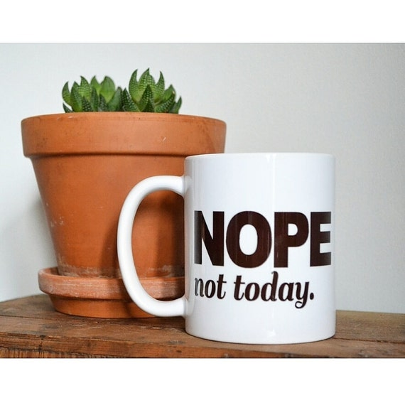 "Handmade ""Nope Not Today"" Coffee Mug - Handmade Custom Coffee Cup"
