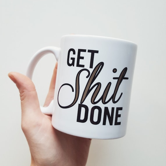 Get Shit Done Coffee Mug - Custom Handmade Coffee Cup