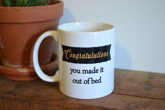 Congratulations, You Made It Out Of Bed Coffee Mug - Custom Handmade Coffee Cup
