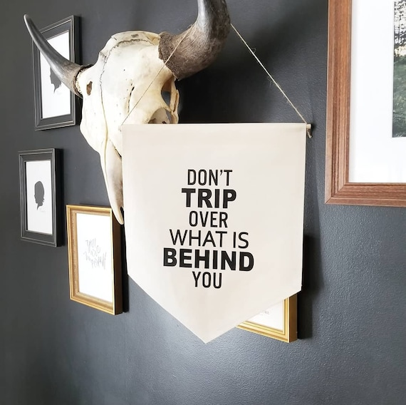 "Handmade ""Don't Trip Over What Is Behind You"" Wall Banner - Handmade Custom Wall Hanging - Fabric Custom Wall Sign"
