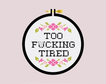 Too F*cking Tired - Cross Stitch Pattern PDF - Learn To Cross Stitch - Cross Stitch For Beginners - PDF Sewing Pattern - Mature - Crafting