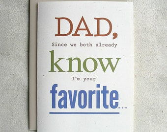 Fathers Day Card Funny Dad Since We Both Already Know Im Your Favorite
