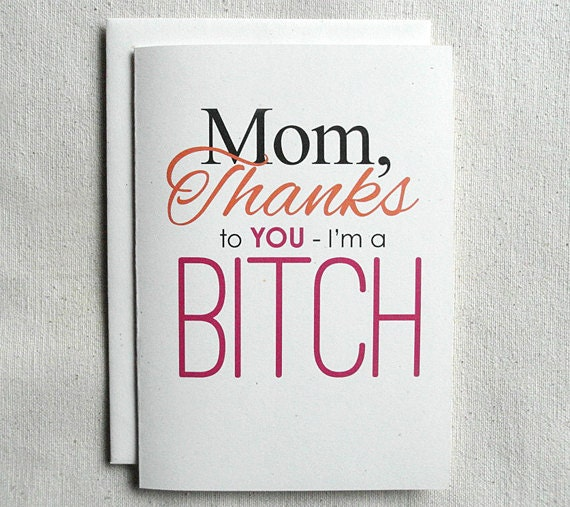 Mother Birthday Card Funny Mom Thanks To You Im A Bitch Etsy