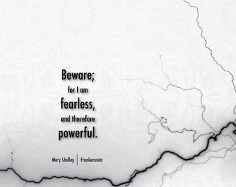 Mary Shelley / Frankenstein / Beware; I am Fearless and Therefore Powerful Art Print