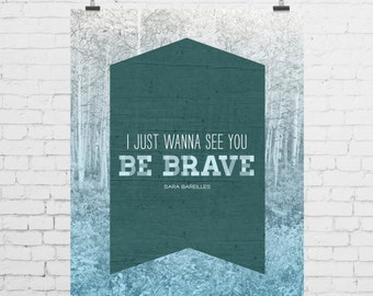 DIGITAL PRINT - I Just Wanna See You Be Brave
