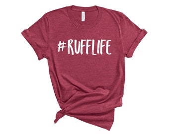 RuffLife T-shirt | Dog Lovers Shirt | Gifts for Dog Lovers | Life is Ruff