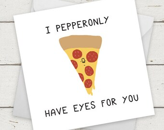 Funny Card Love Pizza I Pepperonly Have Eyes For You