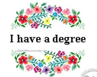 I have a degree. Modern floral graduation Cross Stitch Pattern. Digital Download PDF.