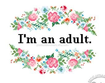 I'm an adult. Modern floral Cross Stitch Pattern. Digital Download PDF.