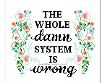 "Modern Floral Cross Stitch Pattern ""The Whole Damn System Is Wrong"" Feminist Simpsons Funny Cross Stitch Pattern pdf. Instant Download."