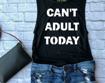 can't adult today -  adulting is hard - moms muscle tee - mom life shirt - gym shirt - i can't adult today shirt - gift for her