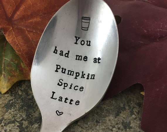 "Hand Stamped "" you had me at pumpkin spice latte""  Spoon, Vintage spoon hand stamped with your message"