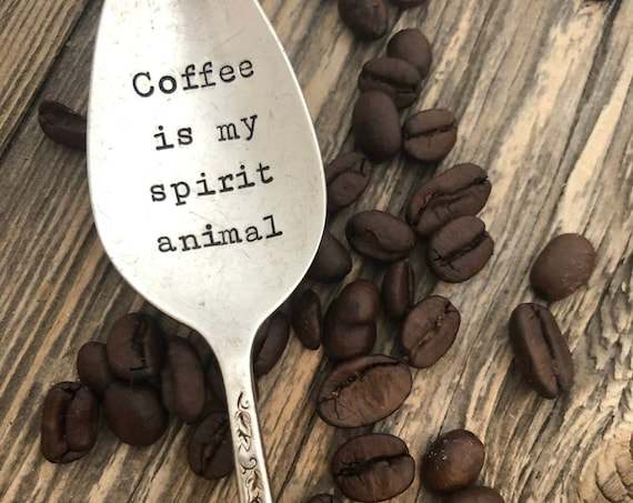 "Hand Stamped ""Coffee is my Spirit Animal"" Spoon"