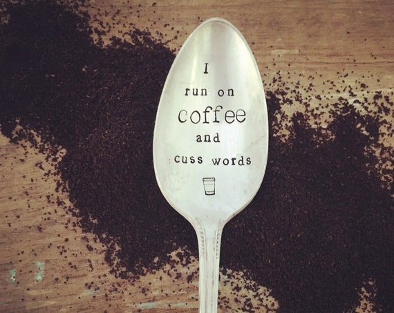 "Hand Stamped ""I run on Coffee and Cuss Words"" Vintage spoon"