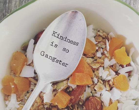 Kindness is so Gangster hand stamped vintAge spoon