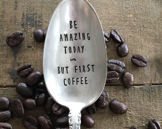 "Hand Stamped ""Be Amazing Today….but first coffee"" Vintage Coffee Spoon"