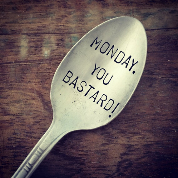 "Hand Stamped ""Monday YOU Bastard"" Vintage Spoon"