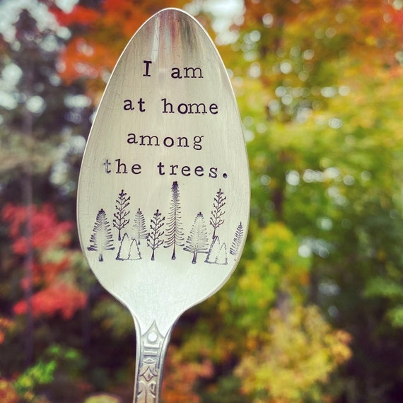 Hand Stamped Spoon, I am at home among the trees, forest lover spoon