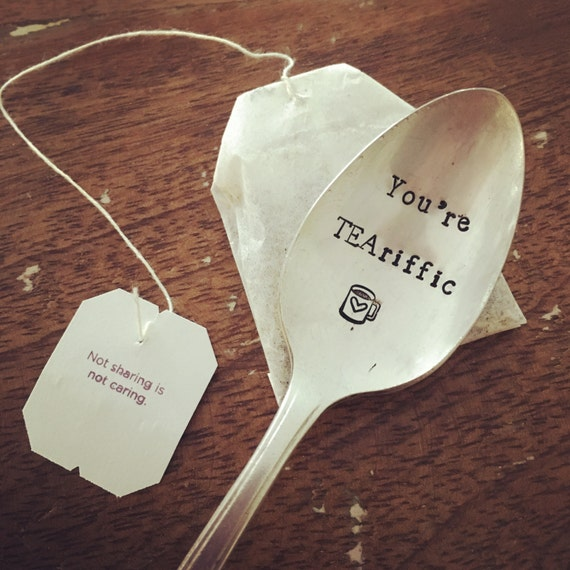 You're TEAriffic hand stamped vintAge teaspoon