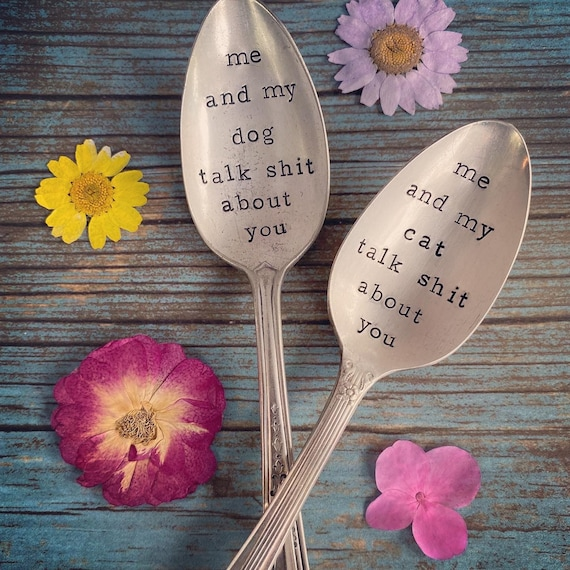 Hand Stamped Cursing Spoon / me and my dog talk shit about you / me and my cat talk shit about you / hand stamped spoon / funny pet gift