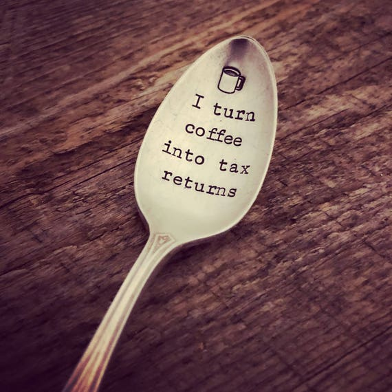 I turn coffee into tax returns Hand Stamped Spoon