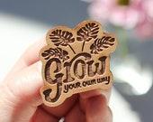 Grow Your Own Way Wood Pin [Christmas, Gifts, Holiday, Love, Anniversary, Handmade, Stocking Stuffers]