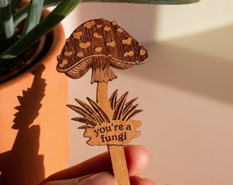 You're a Fungi Mushroom Wood Plant Pick [Plant Markers, Uplifting Plant Tags, Garden Herb Stakes, Funny Puns, Houseplant Gifts, Birthday]