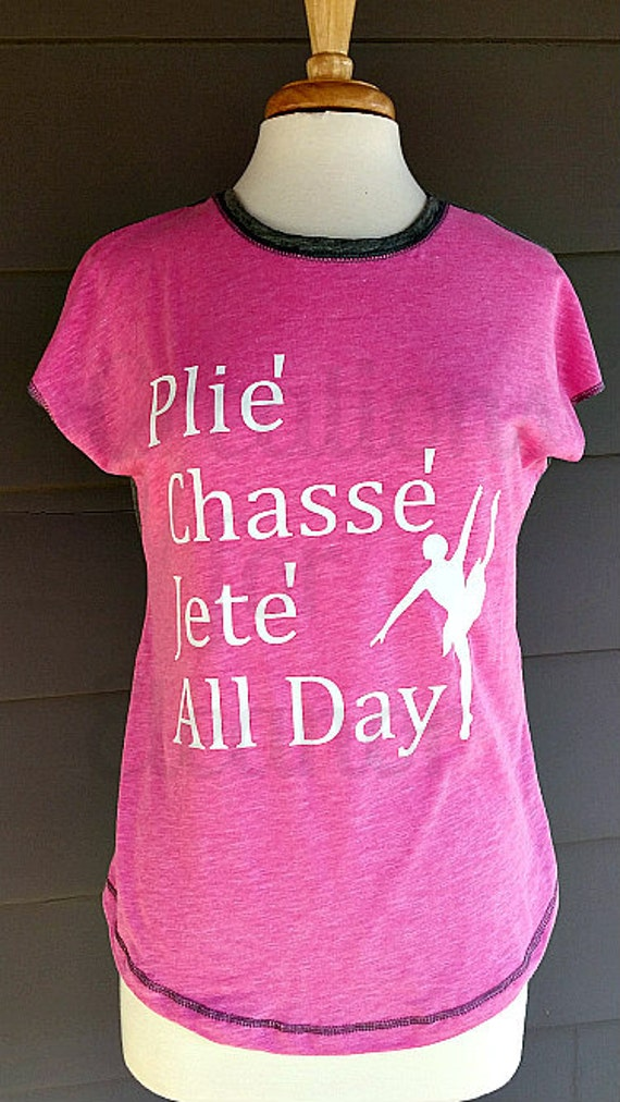Dance Shirt, Plie Chasse Jete All Day, Ballet Shirt, Dance Shirt, Ballet Tank, Dance Tank, Ballet T-shirt, Dance T-shirt, Custom Dance Shirt