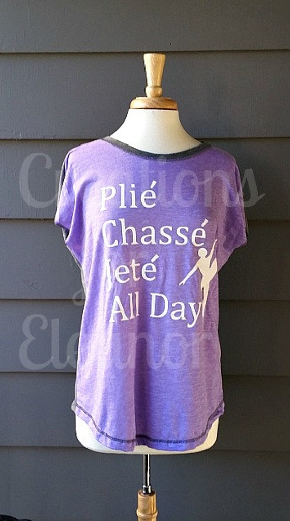 Dance Shirt, Plie Chasse Jete All Day, Ballet Shirt, Dance Shirt, Ballet Tank, Dance Tank, Ballet T-shirt, Dance T-shirt, Custom Dance Shirt