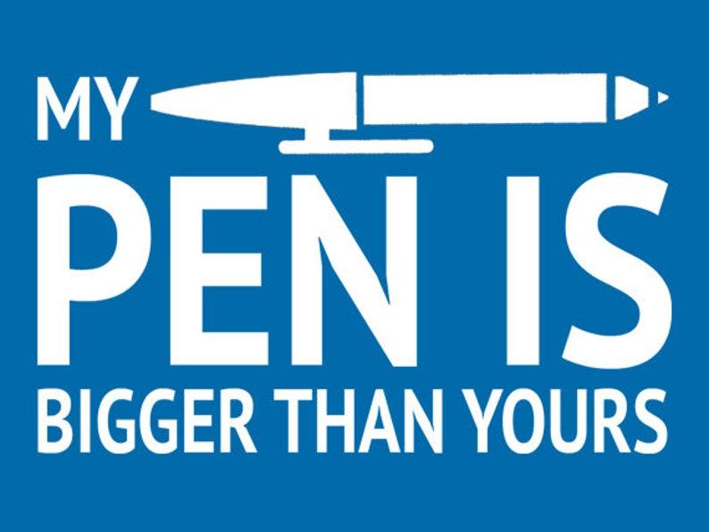56db7df1 FUNNY TSHIRT My Pen Is Bigger Than Yours T-Shirt Mens Womens | Etsy