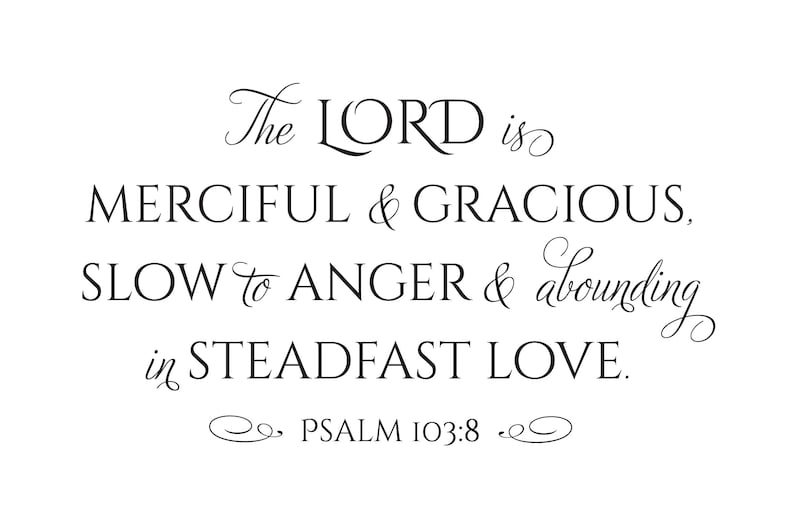 slow to anger and abounding in steadfast love Vinyl Decal The LORD is merciful and gracious Psalm 103:8