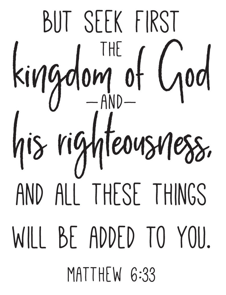 Matthew 6:33 and all these things will be added to you. Vinyl Wall Decal But seek first the kingdom of God and his righteousness