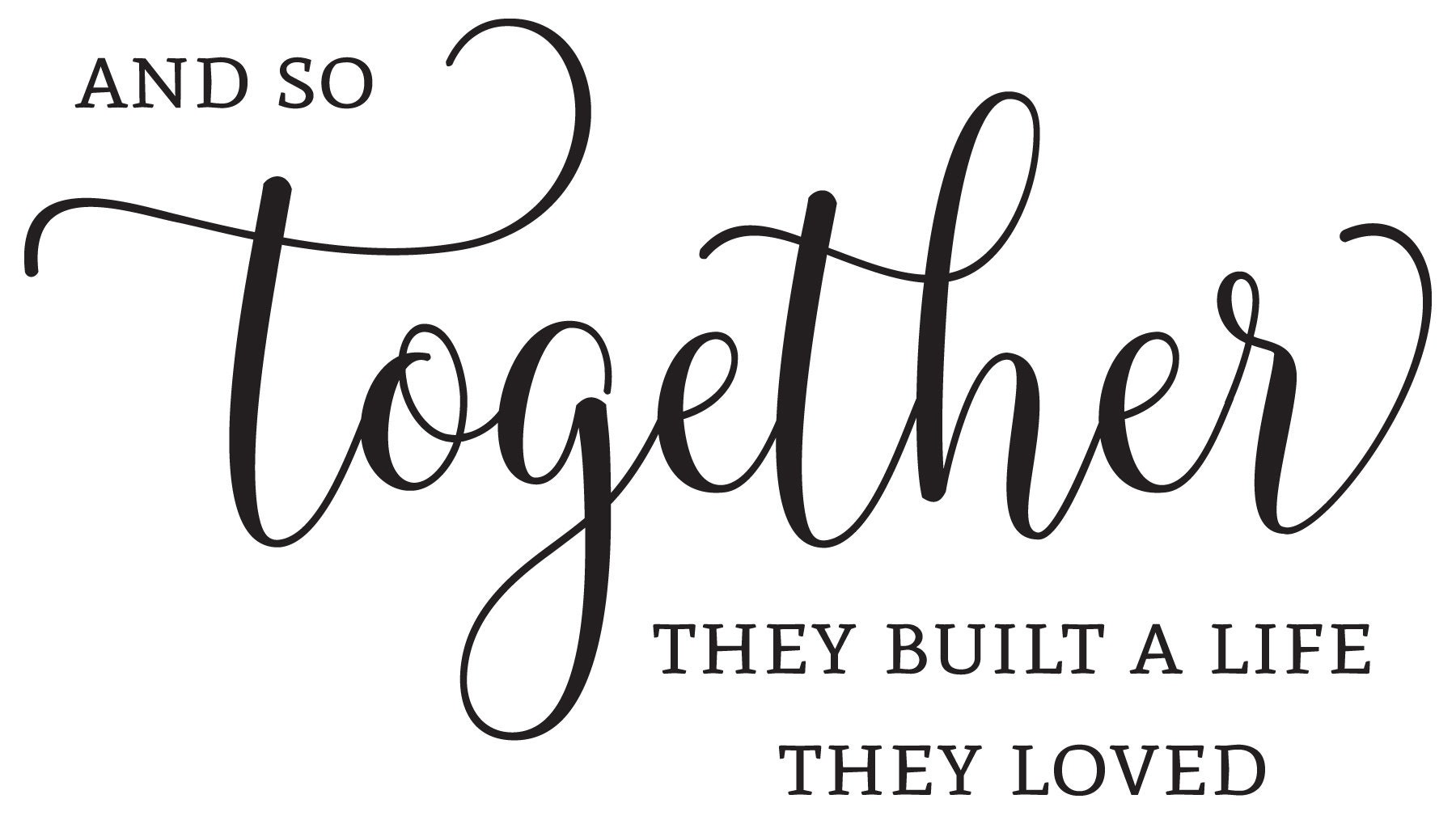 Vinyl Wall Art Decal And So Together They Built A Life They Loved Love Romance Wedding Anniversary Valentine S Day Bedroom Decor