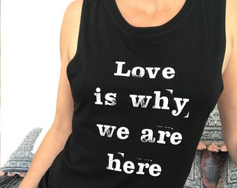 Love Is Why We Are Here - Bamboo/Organic Cotton Muscle Tee