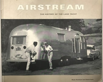 Airstream: The History of the Land Yacht Bryan Burkhart and David Hunt 2000 Mid Century Modern Trailer Photography Book
