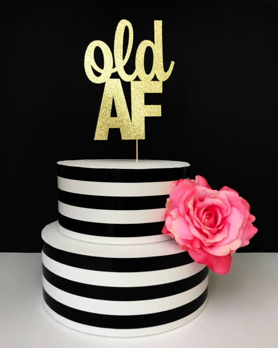 Old Af Cake Topper Birthday Cake Topper Over The Hill Etsy