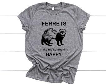 addff3af8 Ferret shirt Ferrets make me so freaking happy Graphic Unisex Shirt, Ferret  shirt, gift, Mens T Shirt, Ladies shirt, ferret gift,