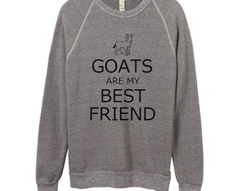 Goat sweatshirt shirt Goats are my Best Friend Unisex Sweatshirt Shirt Men  Women 5fbadd5294