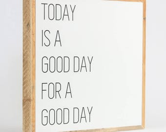 Today is a Good Day for a Good Day Sign ∆ medium ∆ wooden signs ∆  good day quotes ∆ handmade signs for home ∆ Today is a Good Day