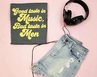 Good Taste In Music, Bad Taste In Men- Unisex Adult Tee