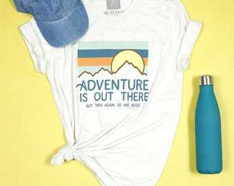 Adventure Is Out There, But Then Again So Are Bugs-UNISEX tee