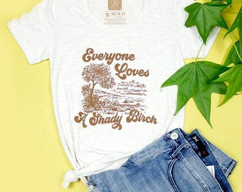 EverYone Loves A Shady Birch Adult Women's Tee