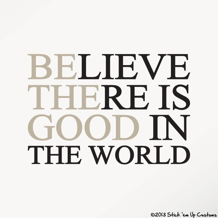 Original Believe There Is Good In The World Quote - Paulcong