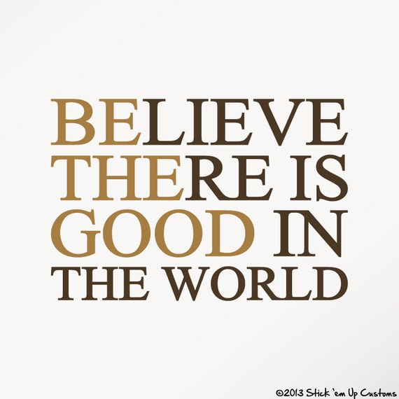 Believe there is Good in the World Wall Decal Home Decor Vinyl Sticker