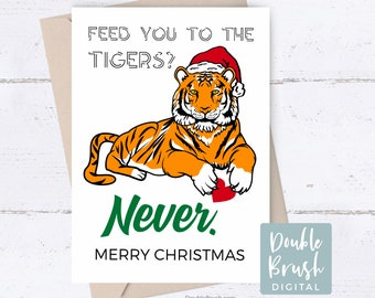 Funny Christmas Tiger King Card, Feed You to the Tigers Illustrated Greeting Card, Printable Carole Baskin Feed Tigers Card Download CHD021