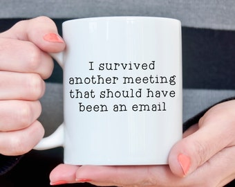Funny Coffee Mug Gift for Co-Worker Gift Student Gift for Her I survived another meeting that should have been an email Gift for boss Gift