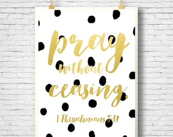 PRINTABLE, pray without ceasing bible verse, gold printable, 1 Thessalonians 5:17,  Printable 8x10 File, INSTANT DOWNLOAD